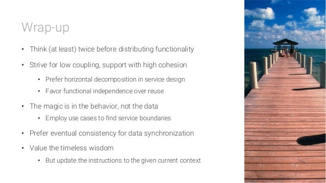 Wrap-up • Think (at least) twice before distributing functionality • Strive for low coupling, support with high cohesion...
