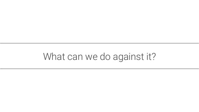 What can we do against it?