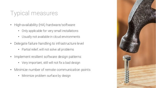 Typical measures  • High-availability (HA) hardware/software • Only applicable for very small installations • Usually n...