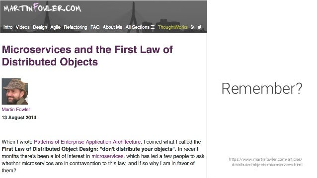 Remember?       https://www.martinfowler.com/articles/ distributed-objects-microservices.html