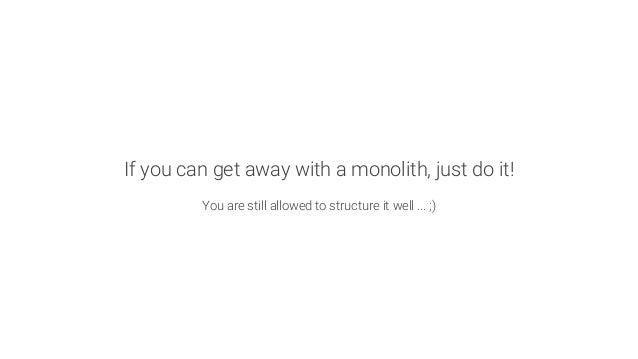If you can get away with a monolith, just do it!  You are still allowed to structure it well ... ;)
