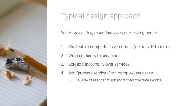 Typical design approach  Focus on avoiding redundancy and maximizing re-use  1. Start with a comprehensive domain (actual...