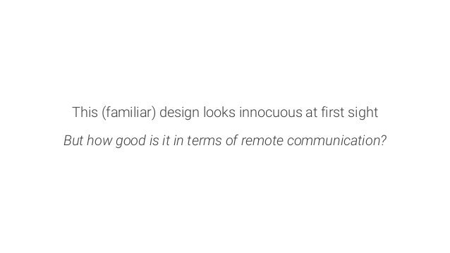 This (familiar) design looks innocuous at first sight  But how good is it in terms of remote communication?
