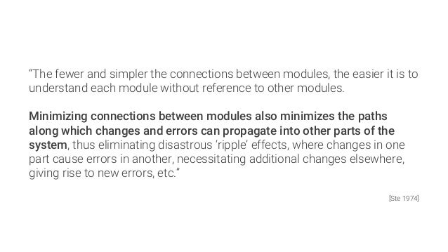 """""""The fewer and simpler the connections between modules, the easier it is to understand each module without reference to ot..."""