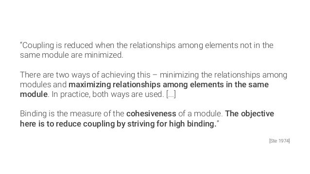 """""""Coupling is reduced when the relationships among elements not in the same module are minimized.  There are two ways of ac..."""