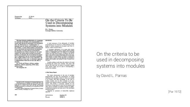 On the criteria to be used in decomposing systems into modules  by David L. Parnas   [Par 1972]