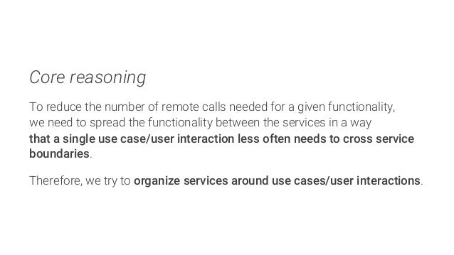 Core reasoning  To reduce the number of remote calls needed for a given functionality, we need to spread the functionality...