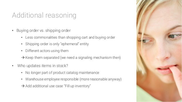 Additional reasoning  • Buying order vs. shipping order • Less commonalities than shopping cart and buying order • Ship...