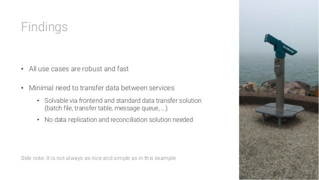 Findings   • All use cases are robust and fast • Minimal need to transfer data between services • Solvable via frontend...