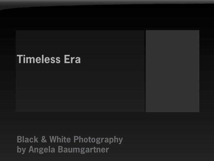 Timeless Era     Black & White Photography by Angela Baumgartner