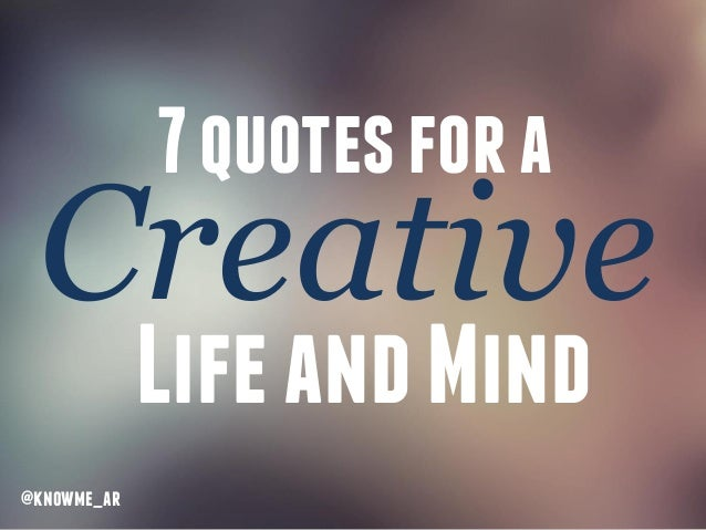 7 Quotes For A Creative Life And Mind