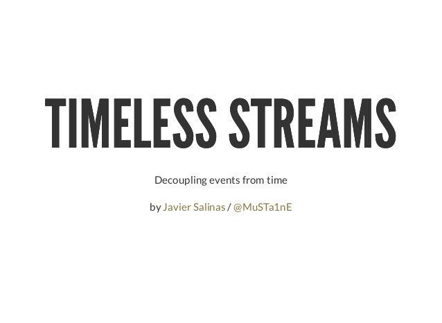 TIMELESS STREAMSTIMELESS STREAMS Decoupling events from time by /Javier Salinas @MuSTa1nE
