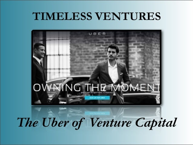 TIMELESS VENTURES The Uber of Venture Capital