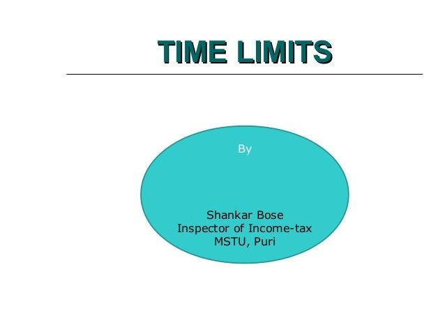 TIME LIMITSTIME LIMITSByShankar BoseInspector of Income-taxMSTU, Puri