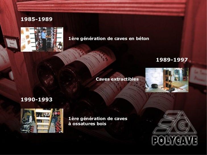 1ère génération de caves en béton 1985-1989 Caves extractibles 1989-1997 1990-1993 1ère génération de caves à ossatures bois