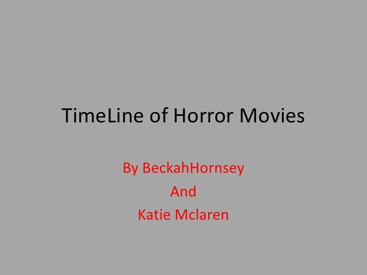 TimeLine of Horror Movies<br />By BeckahHornsey<br />And<br />Katie Mclaren<br />