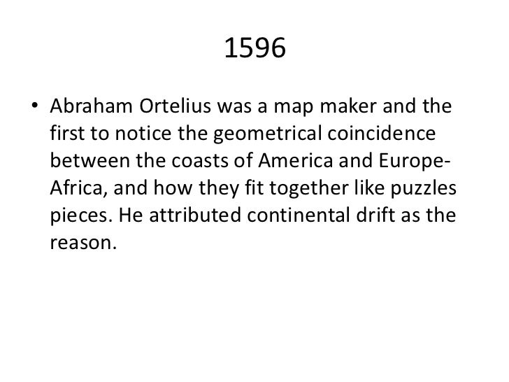 1596<br />Abraham Ortelius was a map maker and the first to notice the geometrical coincidence between the coasts of Ameri...