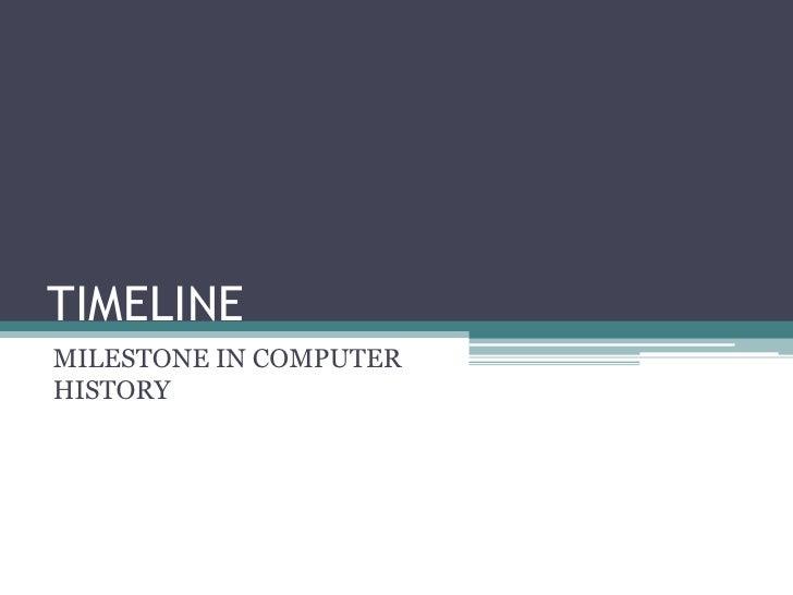TIMELINE<br />MILESTONE IN COMPUTER HISTORY<br />