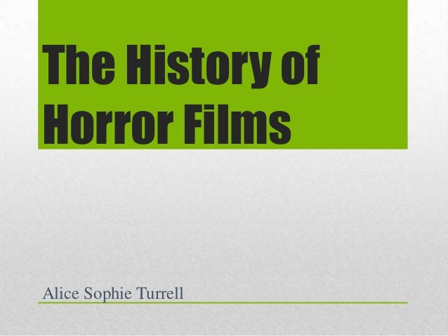 The History of Horror Films  Alice Sophie Turrell