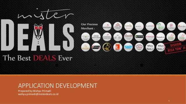 APPLICATION DEVELOPMENT Prepared by Wahyu Primadi wahyu.primadi@misterdeals.co.id 1