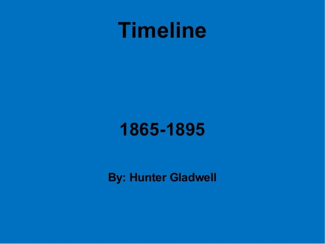Timeline 1865-1895By: Hunter Gladwell