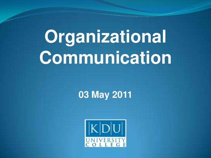 Organizational<br />Communication<br />03 May 2011<br />
