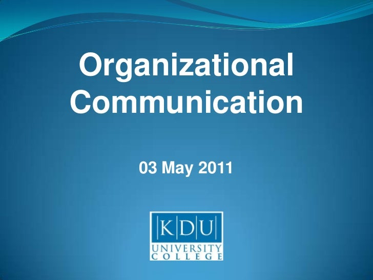 Organizational<br />Communication<br />03 May 2011<br />