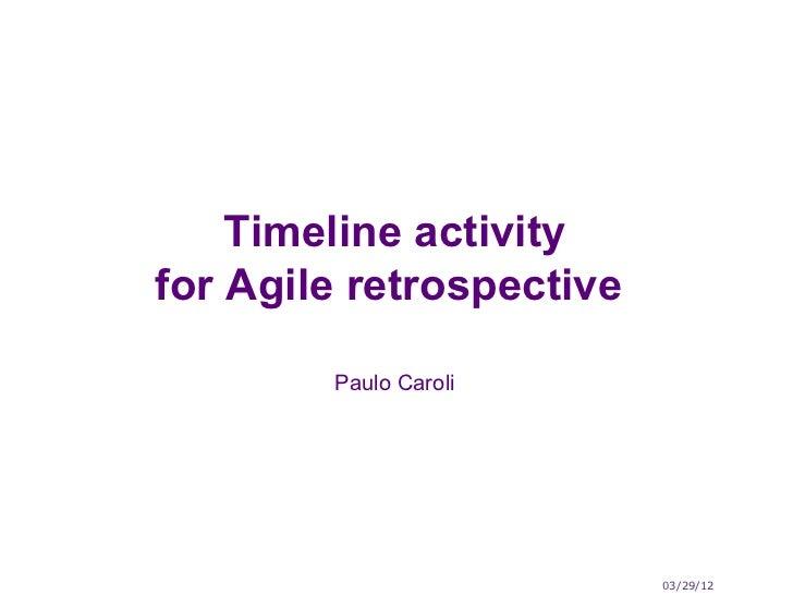 Timeline activityfor Agile retrospective        Paulo Caroli                          03/29/12