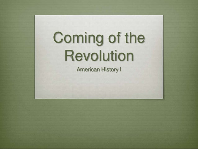 Coming of the Revolution American History I