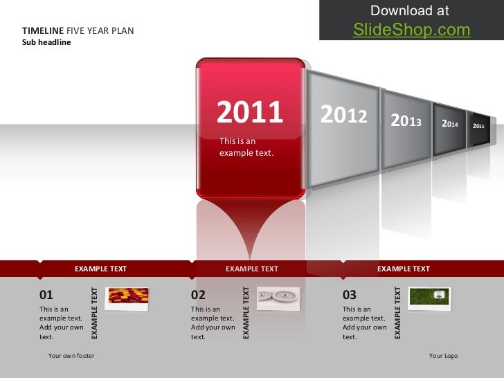EXAMPLE TEXT EXAMPLE TEXT EXAMPLE TEXT 2011 This is an example text.  2 0 1 2 2 0 1 3 TIMELINE  FIVE YEAR PLAN Sub headlin...