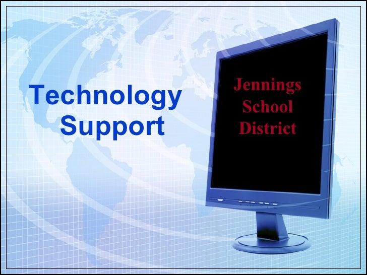 <ul><li>Technology Support </li></ul>Jennings School District
