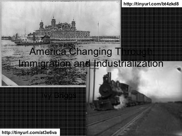 http://tinyurl.com/bt4zkd8         America Changing Through       Immigration and Industrialization                  Ivy B...
