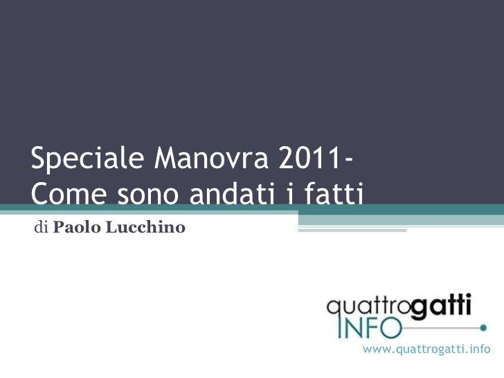 Speciale Manovra 2011- Come sono andati i fatti di  Paolo Lucchino www.quattrogatti.info