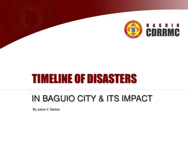 TIMELINE OF DISASTERS IN BAGUIO CITY & ITS IMPACT By Julius V. Santos  Supplemented by Ryann U. Castro