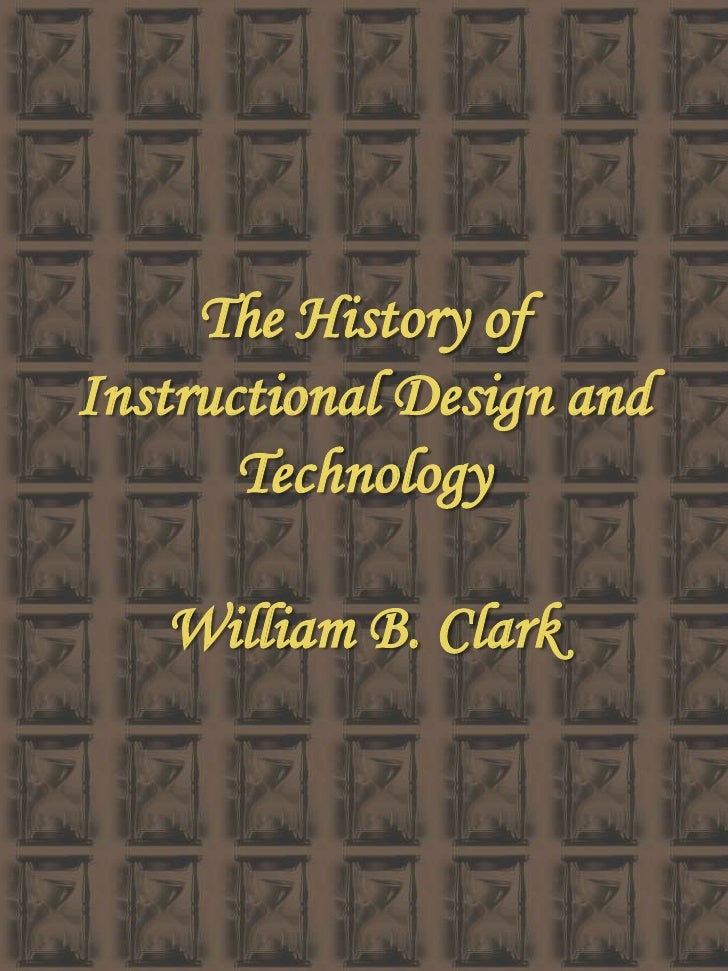 The History of Instructional Design and Technology<br />William B. Clark<br />