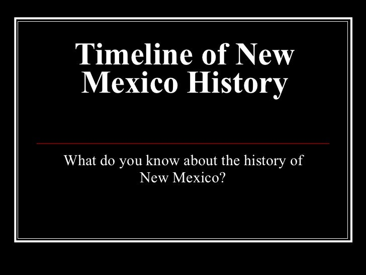 Timeline of New Mexico History What do you know about the history of New Mexico?