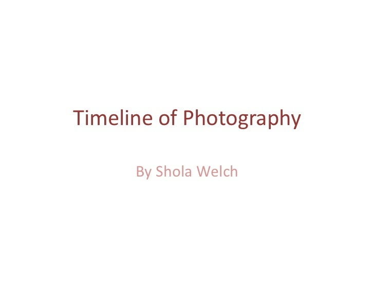 Timeline of Photography      By Shola Welch