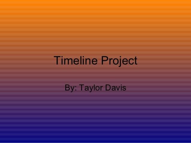 Timeline Project  By: Taylor Davis