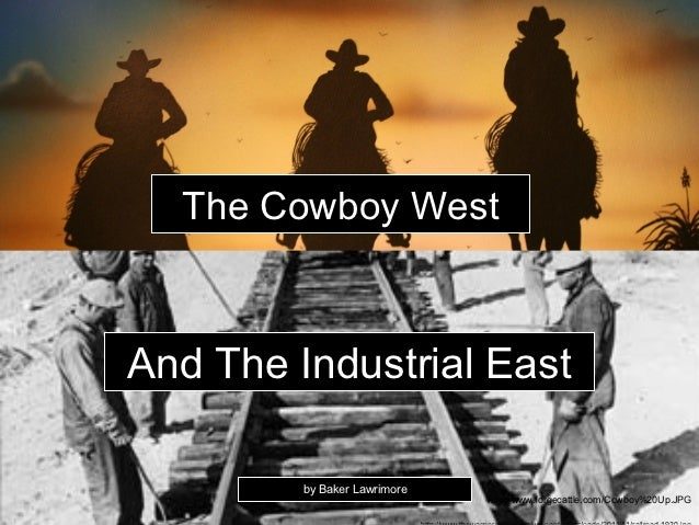 The Cowboy WestAnd The Industrial East         by Baker Lawrimore                              http://www.forgecattle.com/...