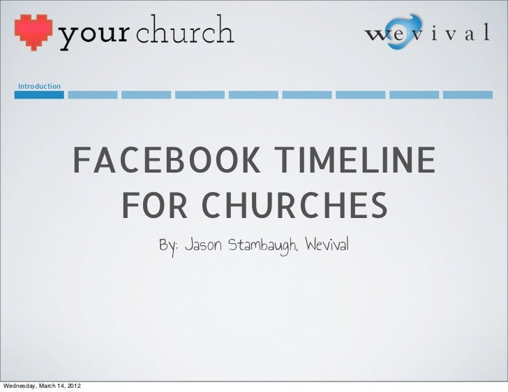 Introduction                     FACEBOOK TIMELINE                       FOR CHURCHES                            By: Jason...