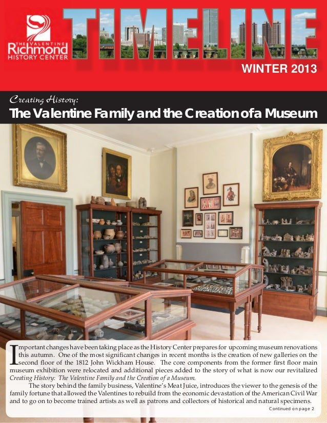 WINTER 2013 Creating History:  The Valentine Family and the Creation of a Museum  I  mportant changes have been taking pla...