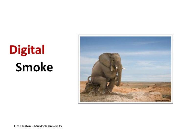 DigitalSmoke<br />Tim Elleston – Murdoch University<br />