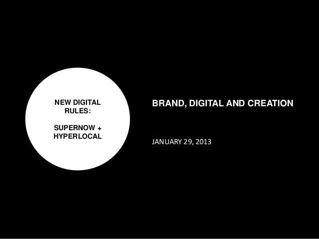 NEW DIGITALRULES:SUPERNOW +HYPERLOCALBRAND, DIGITAL AND CREATIONJANUARY 29, 2013