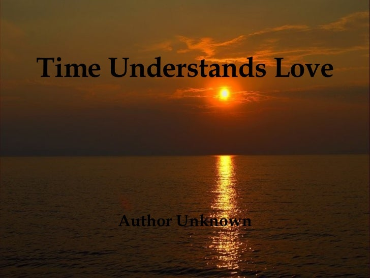 Time Understands Love Author Unknown