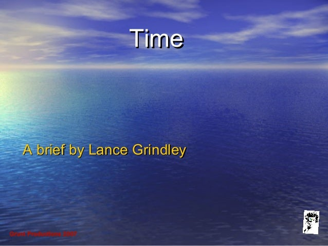 Grunt Productions 2007 TimeTime A brief by Lance GrindleyA brief by Lance Grindley
