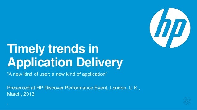 Timely trends inApplication Delivery―A new kind of user; a new kind of application‖Presented at HP Discover Performance Ev...