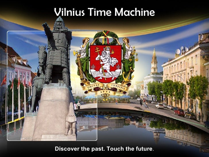 Vilnius Time Machine Discover the past. Touch the future .