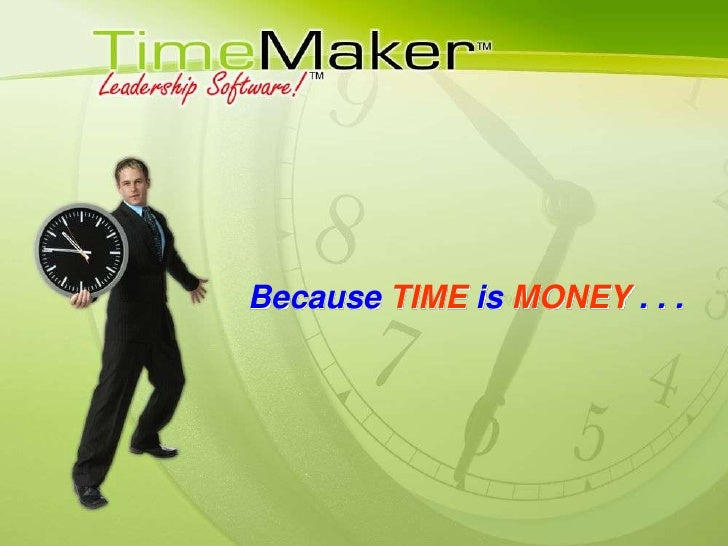 Because TIME is MONEY . . .<br />