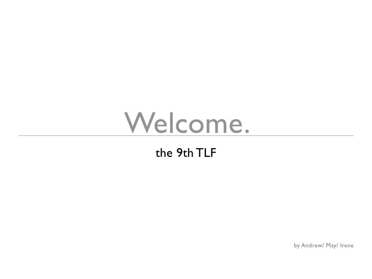 Welcome.  the 9th TLF                    by Andrew/ May/ Irene