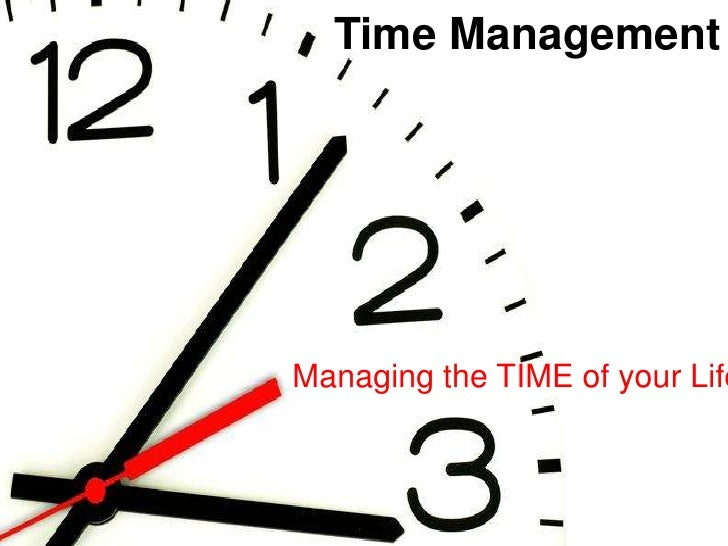 Time Management<br />Managing the TIME of your Life!!<br />